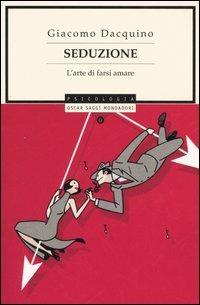 Seduzione. L'arte di farsi amare - Dacquino Giacomo - wuz.it