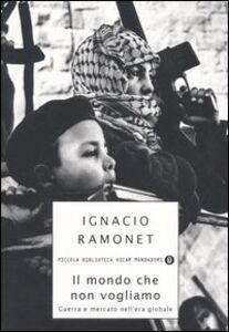 Libro Il mondo che non vogliamo. Guerra e mercato nell'era globale Ignacio Ramonet
