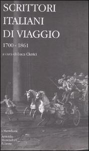 Scrittori italiani di viaggio. Vol. 1: 1700-1861.