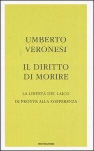 Libro Il diritto di morire. La libertà del laico di fronte alla sofferenza Umberto Veronesi