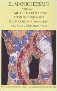 Il manicheismo. Vol. 2: Il mito e la dottrina. I testi manichei copti e la polemica antimanichea.