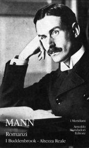 Libro Romanzi. Vol. 1: I BuddenbrookAltezza reale. Thomas Mann