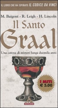 Il Il Santo Graal. Una catena di misteri lunga duemila anni