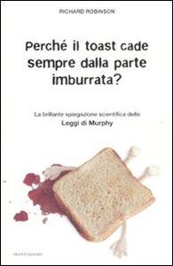 Libro Perché il toast cade sempre dalla parte imburrata? La brillante spiegazione scientifica delle Leggi di Murphy Richard Robinson