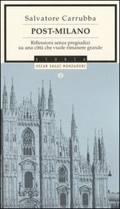 Libro Post-Milano. Riflessioni senza pregiudizi su una città che vuole rimanere grande Salvatore Carrubba