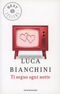 Libro Ti seguo ogni notte Luca Bianchini