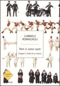 Libro Non ci sono santi. Viaggio in Italia di un alieno Gabriele Romagnoli