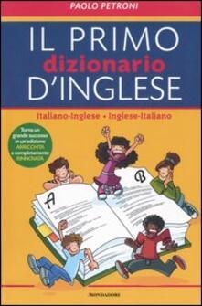 Il mio primo dizionario d'inglese. Italiano-inglese, inglese-italiano - Paolo G. Petroni - copertina