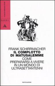 Libro Il complotto di Matusalemme. Come prepararsi a vivere in un mondo di ultrasettantenni Frank Schirrmacher
