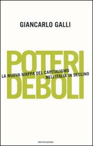 Foto Cover di Poteri deboli. La nuova mappa del capitalismo nell'Italia in declino, Libro di Giancarlo Galli, edito da Mondadori