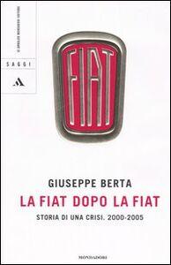 Libro La Fiat dopo la Fiat. Storia di una crisi. 2004-2005 Giuseppe Berta