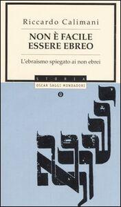 Foto Cover di Non è facile essere ebreo. L'ebraismo spiegato ai non ebrei, Libro di Riccardo Calimani, edito da Mondadori