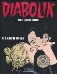 Libro Diabolik. Per amore di Eva Angela Giussani , Luciana Giussani