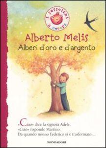 Foto Cover di Alberi d'oro e d'argento, Libro di Alberto Melis, edito da Mondadori