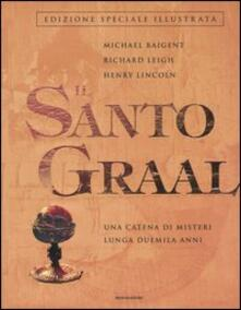 Il Santo Graal. Una catena di misteri lunga duemila anni - Michael Baigent,Richard Leigh,Henry Lincoln - copertina