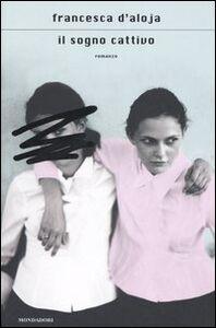 Libro Il sogno cattivo Francesca D'Aloja