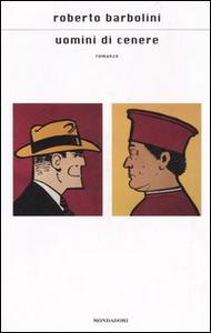 Libro Uomini di cenere Roberto Barbolini