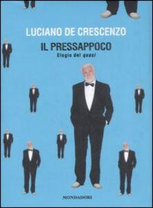 Foto Cover di Il pressappoco. Elogio del quasi, Libro di Luciano De Crescenzo, edito da Mondadori