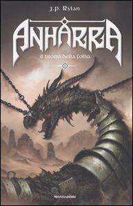 Foto Cover di Il trono della follia. Anharra. Vol. 1, Libro di J. P. Rylan, edito da Mondadori