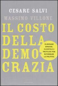 Libro Il costo della democrazia. Eliminare sprechi, clientele e privilegi per riformare la politica Cesare Salvi , Massimo Villone