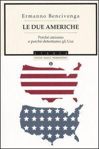 Libro Le due Americhe. Perché amiamo e perché detestiamo gli Usa Ermanno Bencivenga