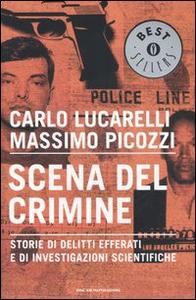 Libro Scena del crimine. Storie di delitti efferati e di investigazioni scientifiche Carlo Lucarelli , Massimo Picozzi