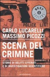 Scena del crimine. Storie di delitti efferati e di investigazioni scientifiche