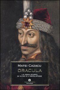 Libro Dracula. La vera storia di Vlad III l'Impalatore Matei Cazacu