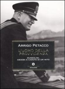 Libro L' uomo della provvidenza. Mussolini, ascesa e caduta di un mito Arrigo Petacco