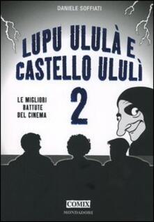 Lupu ululà e castello ululì. Le migliori battute del cinema. Vol. 2 - Daniele Soffiati - copertina