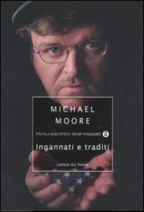 Libro Ingannati e traditi. Lettere dal fronte Michael Moore