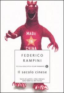 Libro Il secolo cinese. Storie di uomini, città e denaro dalla fabrica del mondo Federico Rampini