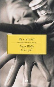 Libro Nero Wolfe fa la spia Rex Stout