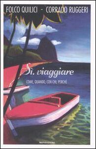 Libro Sì, viaggiare. Come, quando, con chi, perché Folco Quilici , Corrado Ruggeri
