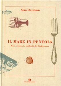Foto Cover di Il mare in pentola, Libro di Alan Davidson, edito da Mondadori