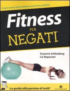 Foto Cover di Fitness per negati, Libro di Suzanne Schlosberg,Liz Neporent, edito da Mondadori