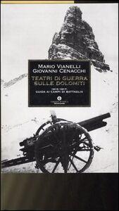 Libro Teatri di guerra sulle Dolomiti. 1915-1917: guida ai campi di battaglia Giovanni Cenacchi , Mario Vianelli