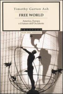 Free World. America, Europa e il futuro dell'Occidente - Timothy Garton Ash - copertina