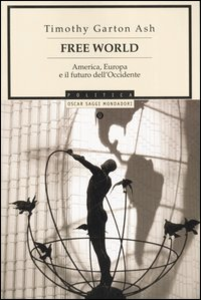 Libro Free World. America, Europa e il futuro dell'Occidente Timothy Garton Ash