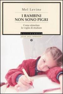 Libro I bambini non sono pigri. Come stimolare la voglia di studiare Mel Levine