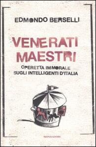 Venerati maestri. Operetta immorale sugli intelligenti d'Italia