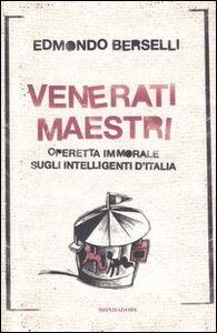Foto Cover di Venerati maestri. Operetta immorale sugli intelligenti d'Italia, Libro di Edmondo Berselli, edito da Mondadori