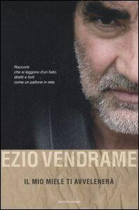 Libro Il mio miele ti avvelenerà Ezio Vendrame