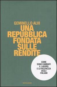 Foto Cover di Una repubblica fondata sulle rendite. Come sono cambiati il lavoro e la ricchezza degli italiani, Libro di Geminello Alvi, edito da Mondadori