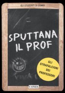 Libro Sputtana il prof. Gli strafalcioni dei professori
