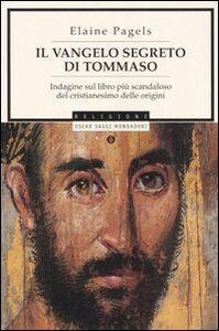 Libro Il vangelo segreto di Tommaso. Indagine sul libro più scandaloso del cristianesimo delle origini Elaine Pagels
