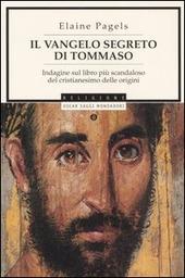 Il vangelo segreto di Tommaso. Indagine sul libro più scandaloso del cristianesimo delle origini