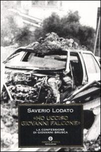 Libro «Ho ucciso Giovanni Falcone». La confessione di Giovanni Brusca Saverio Lodato