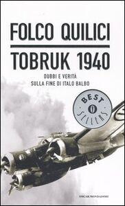 Libro Tobruk 1940. Dubbi e verità sulla fine di Italo Balbo Folco Quilici
