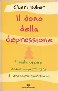 Libro Il dono della depressione. Il male oscuro come opportunità di crescita spirituale Cheri Huber